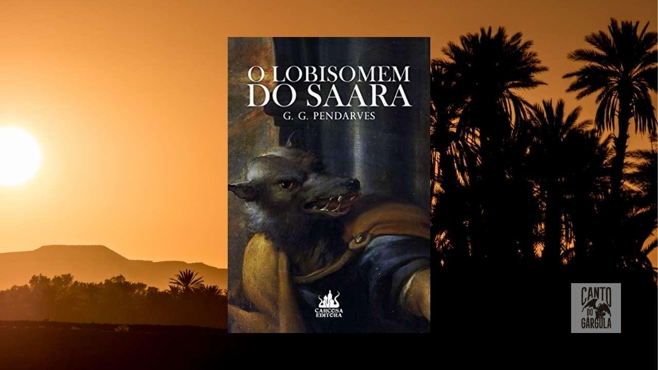 O Lobisomen do Saara - G G Pendarves - Carcosa Editora