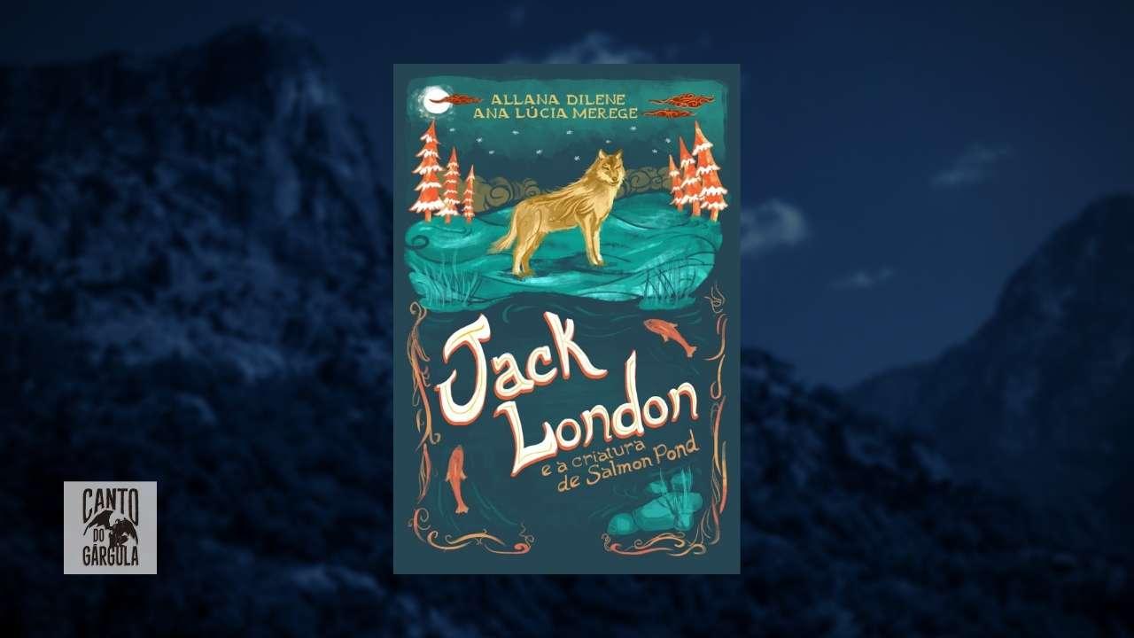 Jack London e a Criatura de Salmon Pond - Ana Lúcia Merege - Allana Dilene - Editora Draco