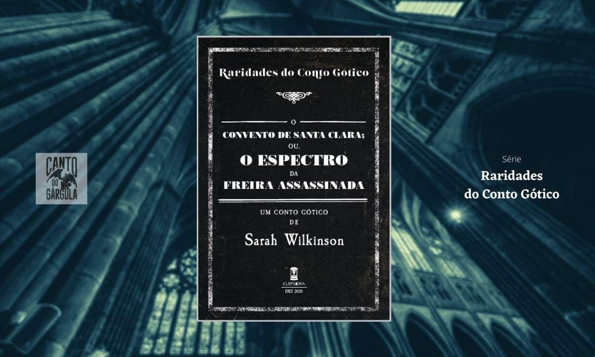 O Convento de Santa Clara - Sarah Wilkinson - Sebo Clepsidra - Clube Raridades do Conto Gótico