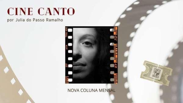 Coluna Cine Canto - Julia do Passo Ramalho - Colunista