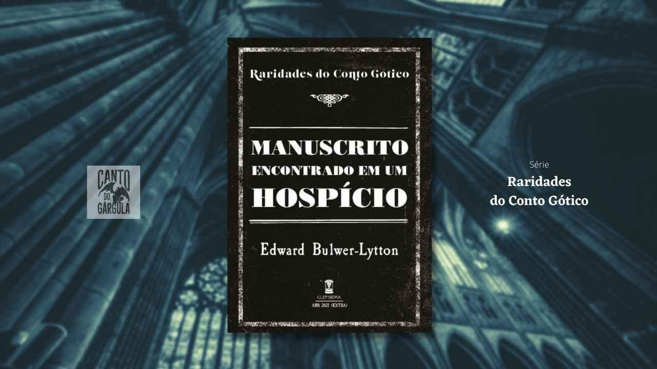 Manuscrito encontrado em um hospício - Edward Bulwer-Lytton - Raridades do Conto Gótico - Sebo Clepsidra