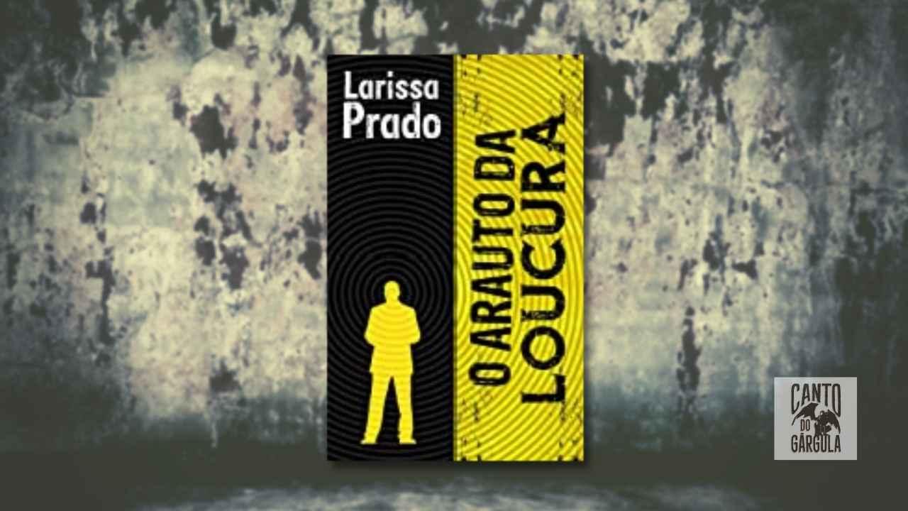 O Arauto da Loucura - Larissa Prado