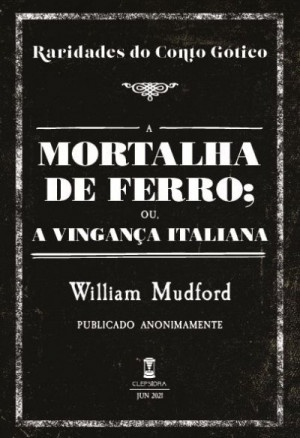 A Mortalha de Ferro - William Mudford - Editora Clepsidra