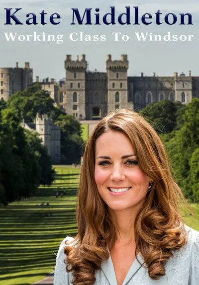 Watch Kate Middleton: Working Class to Windsor (2017) - Free Movies | Tubi