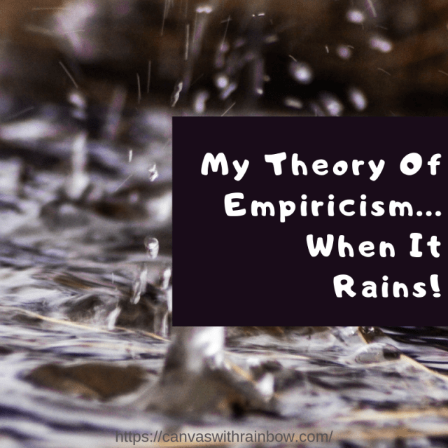 My Theory of Empiricism, When It Rains… #WordsMatter