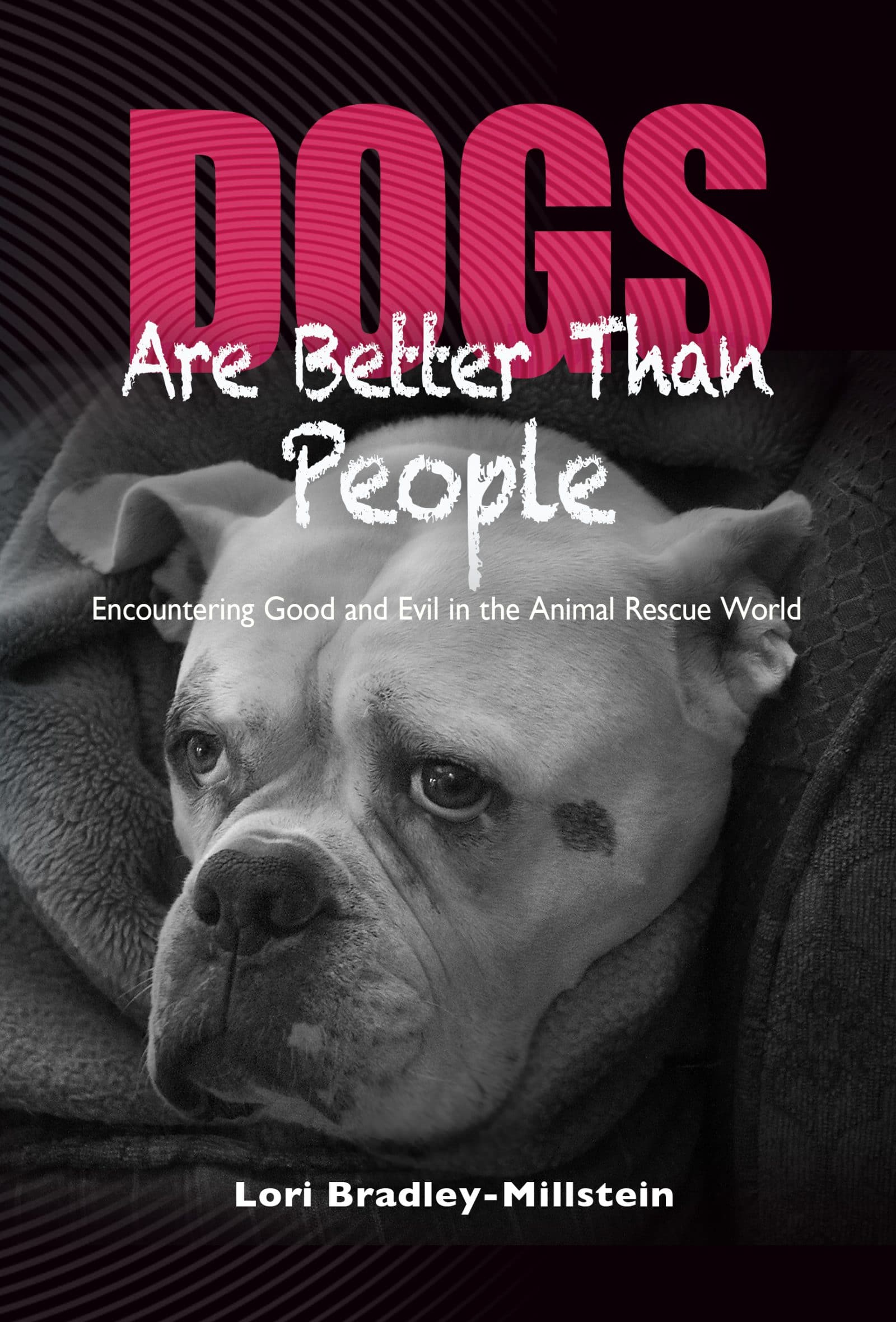Dogs Are Better Than People: Encountering Good and Evil in the Animal Rescue World.