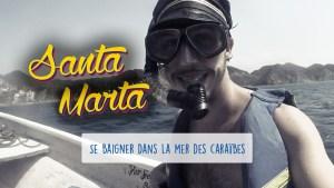 Défi 04 : Santa Marta – Se baigner dans la mer des caraïbes