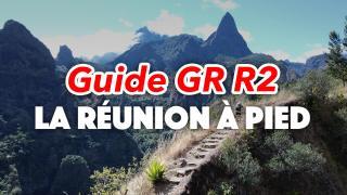 GR R2 : Guide et conseils pratiques pour traverser la Réunion à pied