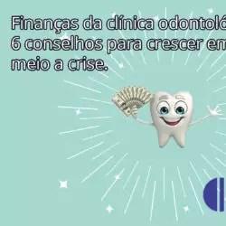 Finanças Da Clínica Odontológica: 6 Conselhos Para Crescer Em Meio A Crise