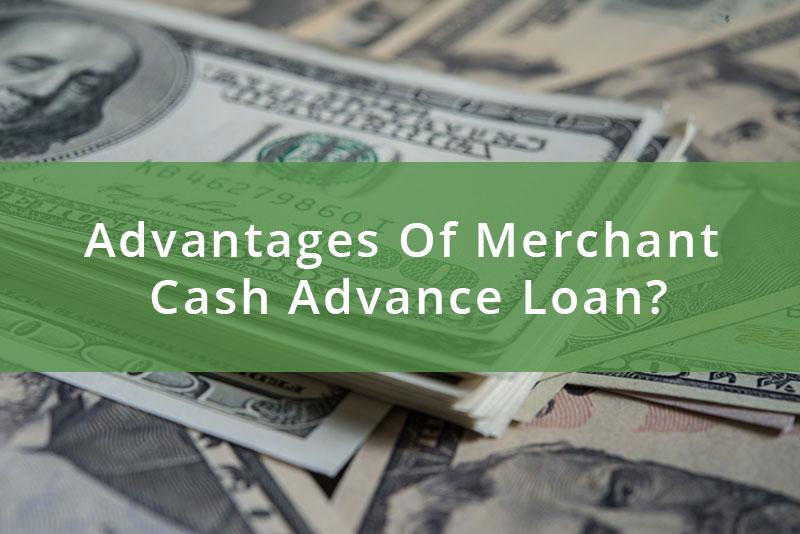 Advantages Of Merchant Cash Advance Loan