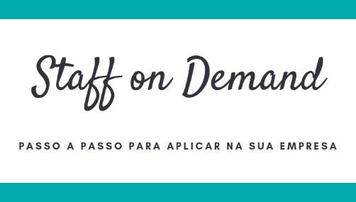 Staff on Demand - Passo a passo para aplicar na sua empresa
