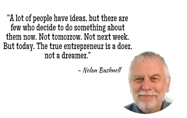 Nolan-Bushnell-Quote-people-have-ideas