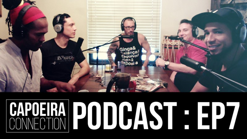 capoeira connection podcast ep 7