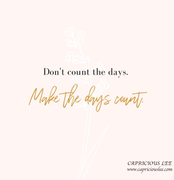 STOP COUNTING THE DAYS