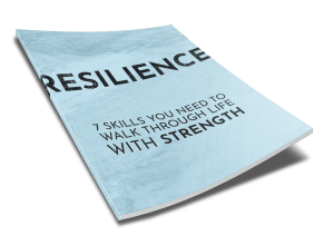 Resilience - 7 Skills You Need To Walk Through Life With Strength - 2