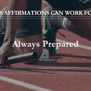 10 Ways Affirmations Can Work for You - Always Prepared