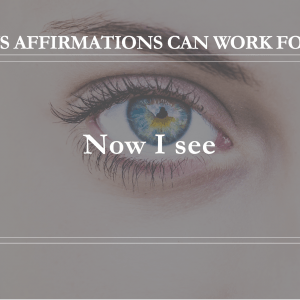 10 Ways Affirmations Can Work for You - Now I See