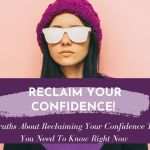 3 Truths About Reclaiming Confidence You need to Know Right Now