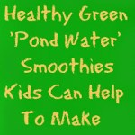 Healthy Green 'Pond Water' Smoothies to Make with Kids