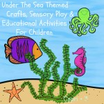 Under The Sea Themed Crafts, Sensory Play and Educational Activities for Children