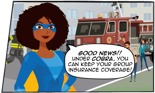 Good news! Under COBRA, you can keep your group insurance coverage!