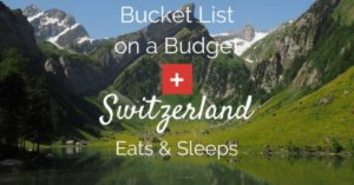 Bucket List on a Budget: Switzerland Food & Lodging tips that make NOT break the travel budget.