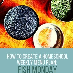 How to Create a Homeschool Weekly Menu Plan: Start with Fish Monday