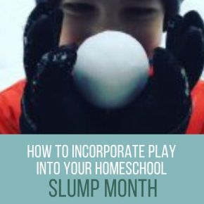 how to incorporate play into the homeschool slump month