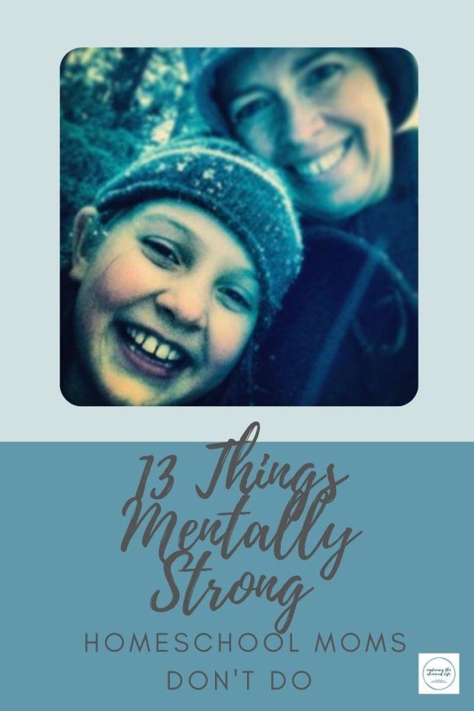 Thirteen Things Mentally Strong Homescghool Moms Don't Do