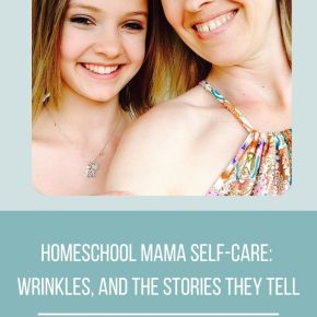 how to take care of myself as homeschool mama: wrinkles, and the stories they tell