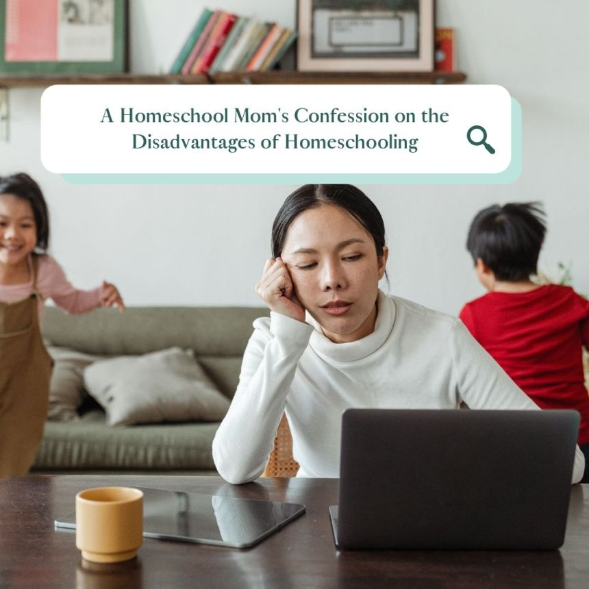 a Homeschool Mom's Confession on the Disadvantage of Homeschooling