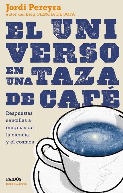 El Universo En Una Taza De Café (Para curiosos) de Jordi Pereyra