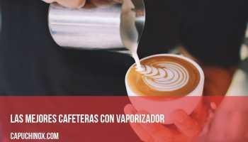 Las mejores cafeteras con vaporizador