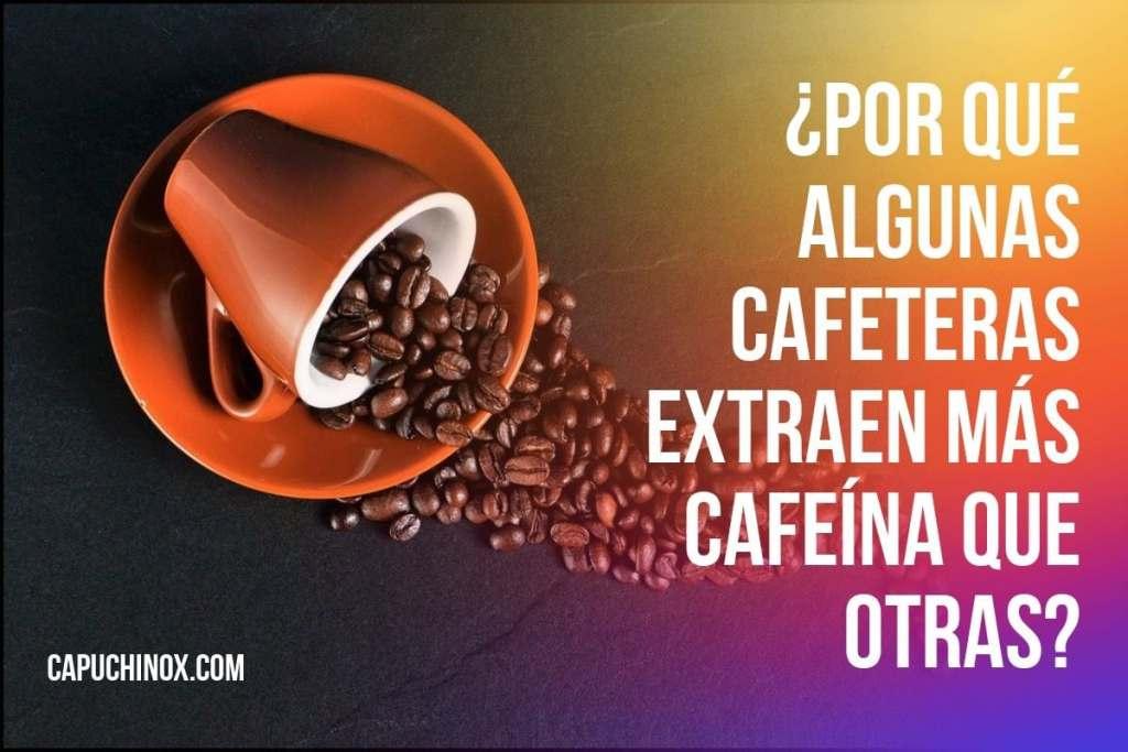 ¿Por qué algunas cafeteras extraen más cafeína que otras?