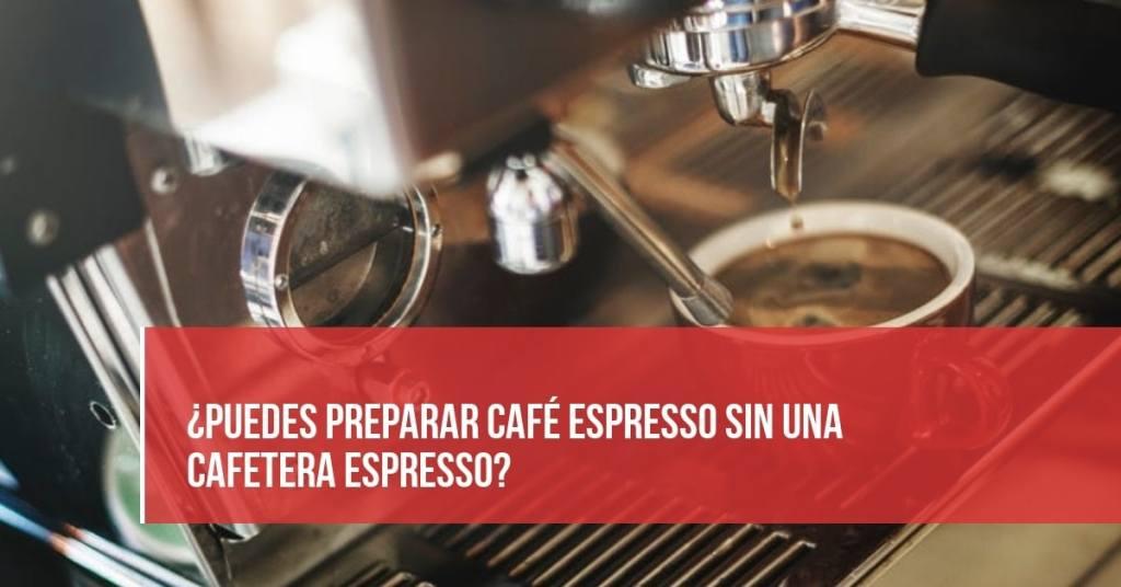 ¿Puedes preparar café espresso sin una cafetera espresso?