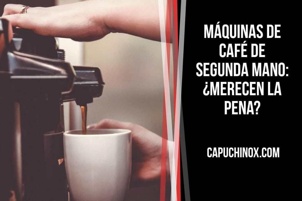 Máquinas de café de segunda mano: ¿merecen la pena?