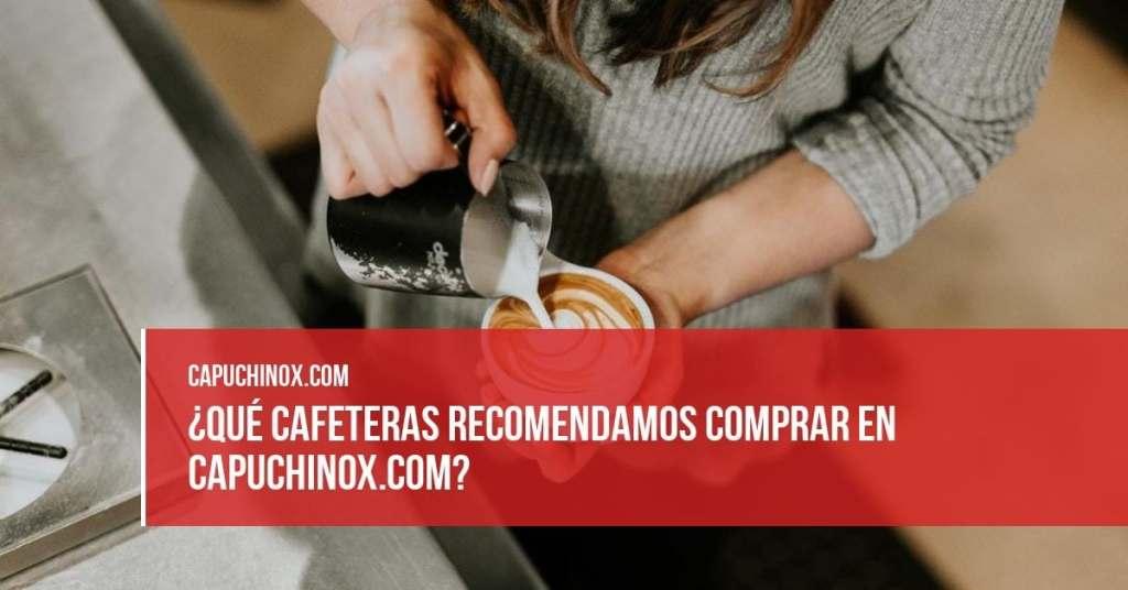 ¿Qué cafeteras recomendamos comprar en Capuchinox.com?