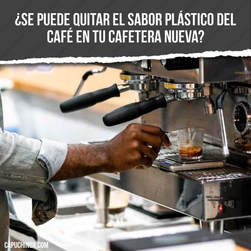 ¿Se puede quitar el sabor plástico del café en tu cafetera nueva?