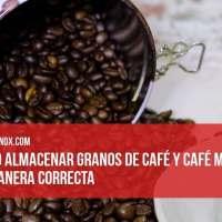 Cómo almacenar granos de café y café molido de manera correcta