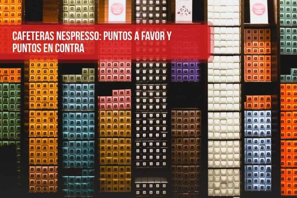 Cafeteras Nespresso: puntos a favor y puntos en contra