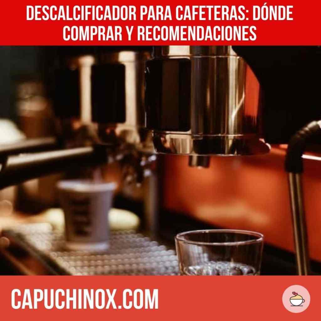 Descalcificador para cafeteras: dónde comprar y recomendaciones para todos los modelos de cafeteras