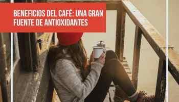 Beneficios del café: una gran fuente de antioxidantes