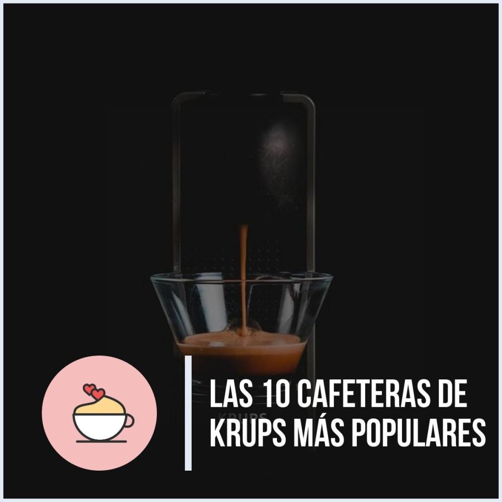 ¿Cuáles son las cafeteras de Krups más populares (Espresso, Nespresso y Dolce Gusto)?