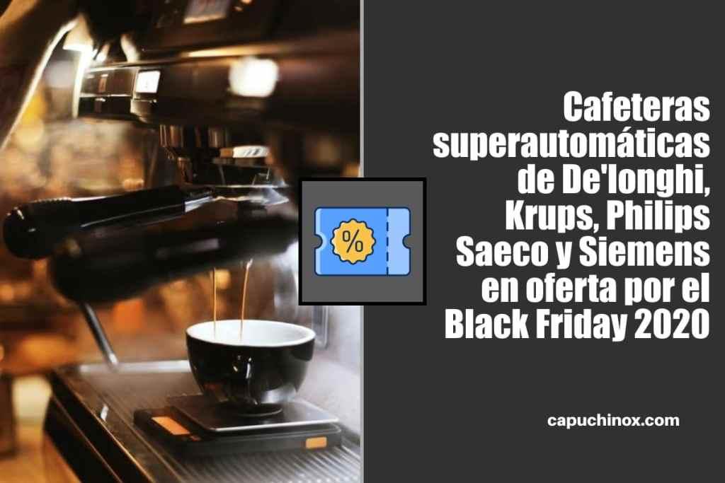 Cafeteras superautomáticas de De'longhi, Krups, Philips Saeco y Siemens en oferta por el Black Friday 2020 en Amazon España