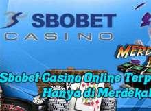 Sbobet Casino Online Terpercaya Hanya di Merdekabet