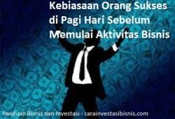 Kebiasaan Orang Sukses di Pagi Hari Sebelum Memulai Aktivitas Bisnis
