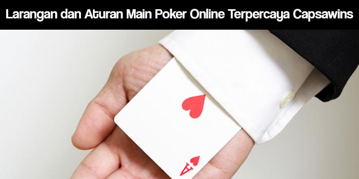 Larangan Dan Aturan Main Poker Online Terpercaya Capsawins