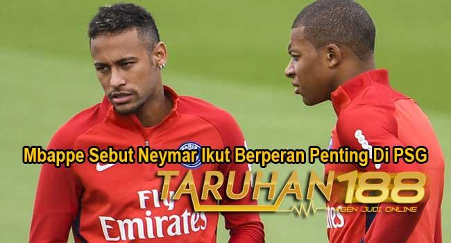 Mbappe Sebut Neymar Ikut Berperan Penting Di PSG