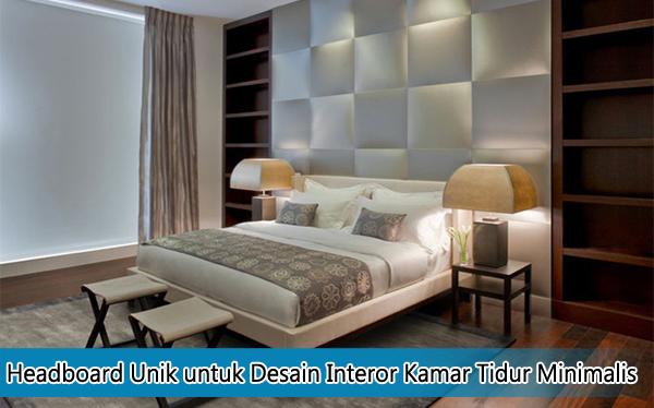 Headboard Unik untuk Desain Interor Kamar Tidur Minimalis