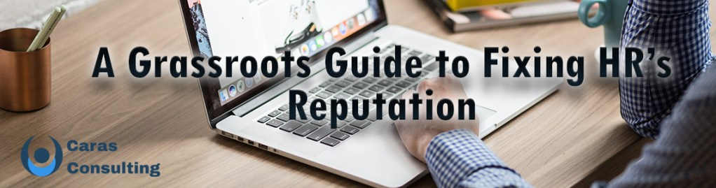 A grassroots guide to fixing HR's reputation